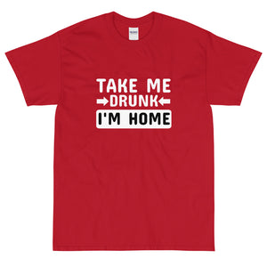 Red funny sarcastic take me drunk I'm home t-shirt from Shirty Store