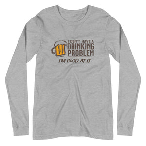 I Don't Have Drinking Problem Unisex Long Sleeve