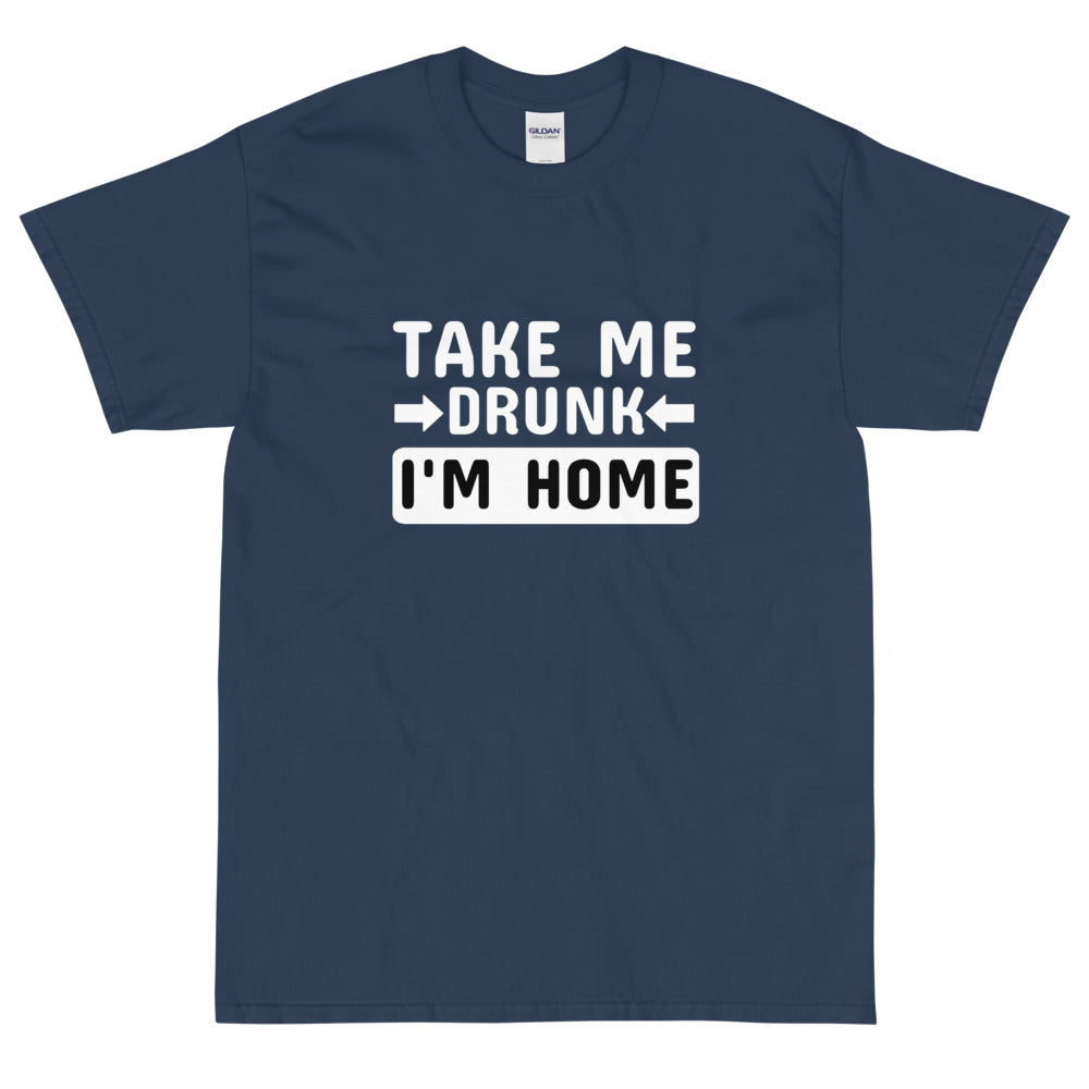 blue funny sarcastic take me drunk I'm home t-shirt from Shirty Store