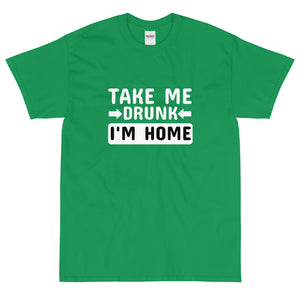 Kelly green funny sarcastic take me drunk I'm home t-shirt from Shirty Store