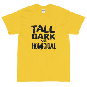 yellow funny sarcastic Tall Dark and Homicidal t-shirt from Shirty Store