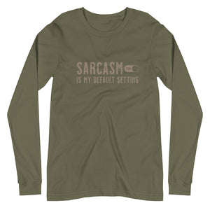 Sarcasm is my default setting unisex long sleeve