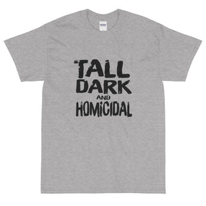 grey funny sarcastic Tall Dark and Homicidal t-shirt from Shirty Store