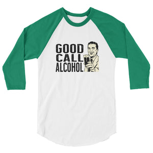 Good Call Alcohol 3/4 sleeve raglan shirt