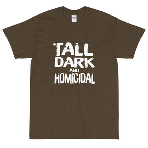 olive funny sarcastic Tall Dark and Homicidal t-shirt from Shirty Store