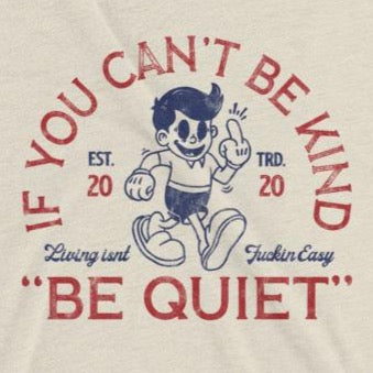 Close up of sarcastic If You Can't Be Kind Be Quiet t-shirt from Shirty Store