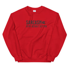 Load image into Gallery viewer, Sarcasm is my default setting sweatshirt