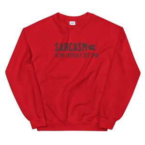 Sarcasm is my default setting sweatshirt