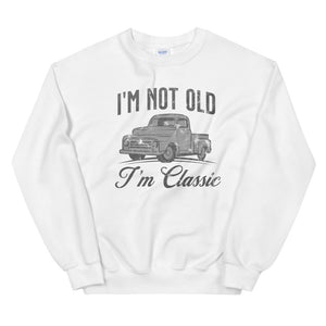 I'm not old I'm classic sweatshirt