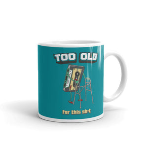 Too Old For This Shit mug