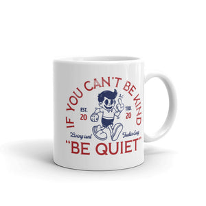 If You Can't Be Kind mug