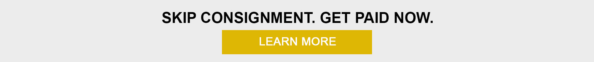 Skip Consignment. Get Paid Now. Click here to learn more.