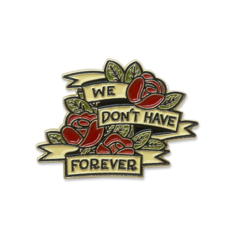 Don't Have Forever Lapel Pin