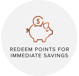 REDEEM POINTS IMMEDIATE SAVINGS