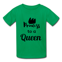 Princess to a Queen (Girl's T-Shirt) - kelly green