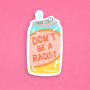 Don't Be A Racist Soda Sticker