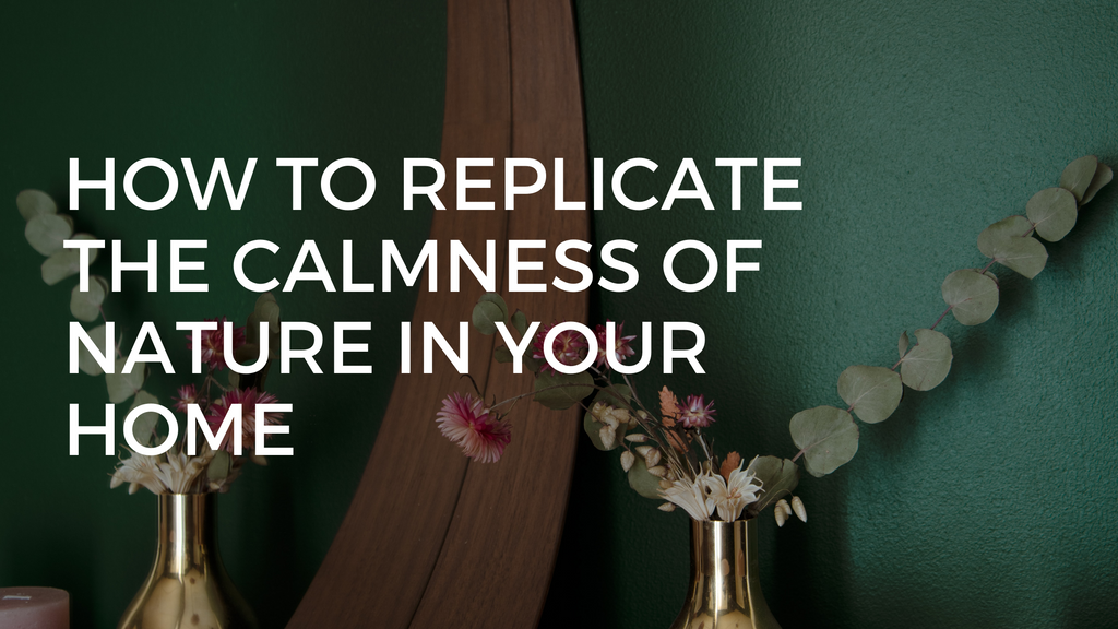 How to replicate the calmness of nature in your home