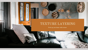 How to add texture to your living spaces