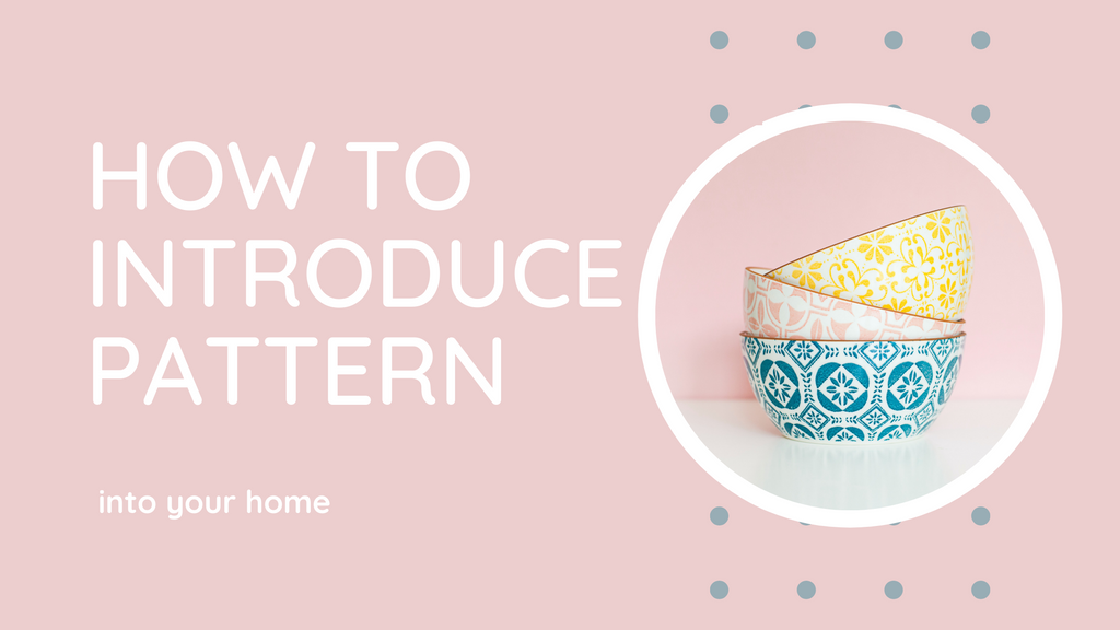 Introducing Pattern Into Your Home
