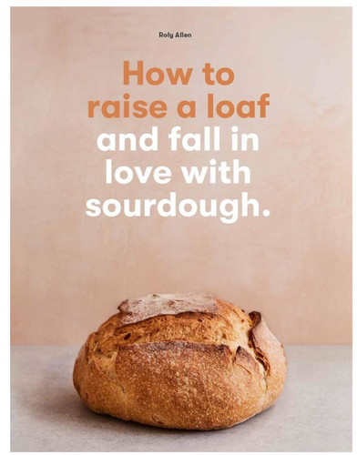 HOW TO RAISE A LOAF & FALL IN LOVE WITH SOURDOUGH
