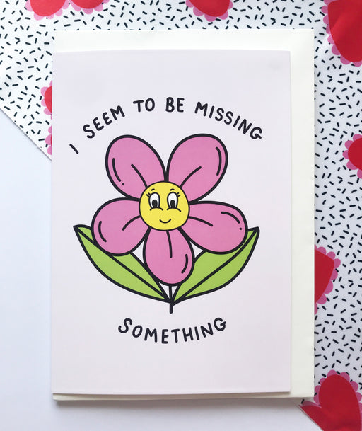 I seem to be missing something, and that seems to be you ! Greetings card for anyone you're missing right now. A5 or A6 Card
