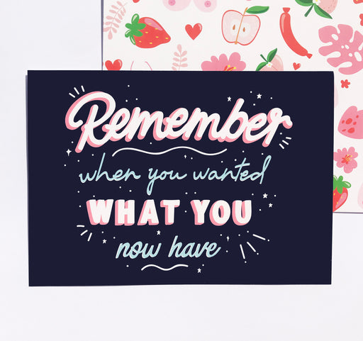 Remember when you wanted what you now have - a5 Print in Navy and Pink - Motivational quote / Poster