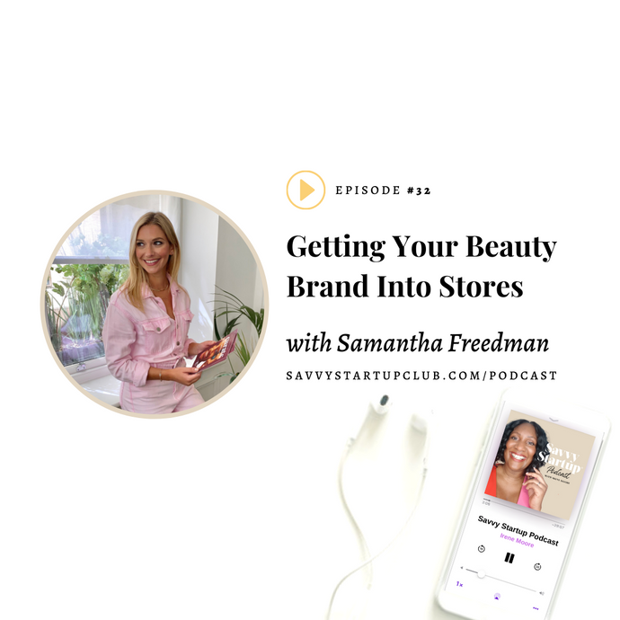Savvy Start Up Podcast Speaks To Our Co-Founder On Getting Your Beauty Brand Into Stores