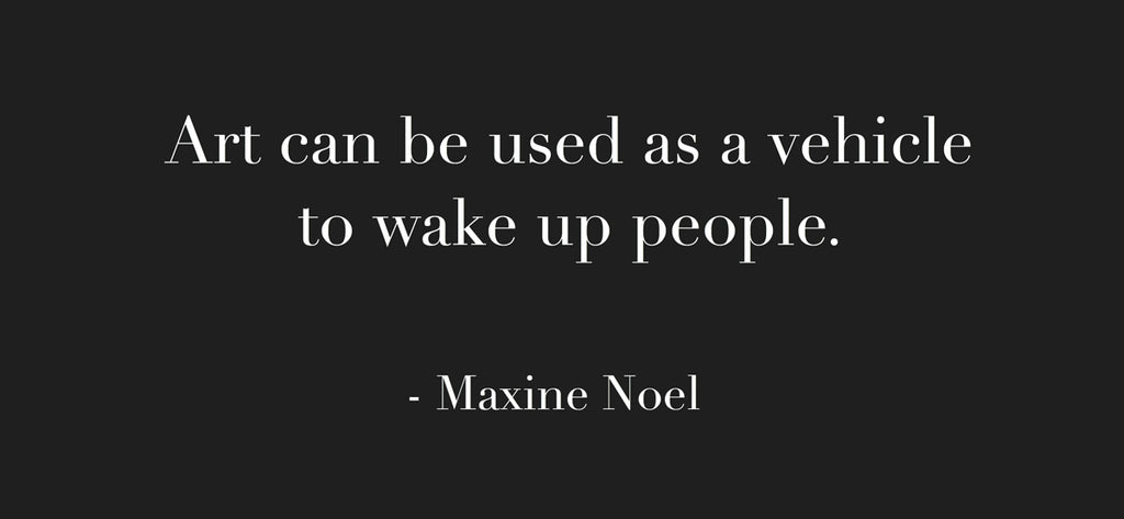 native artist maxine noel quote about art vehicle to wake people up