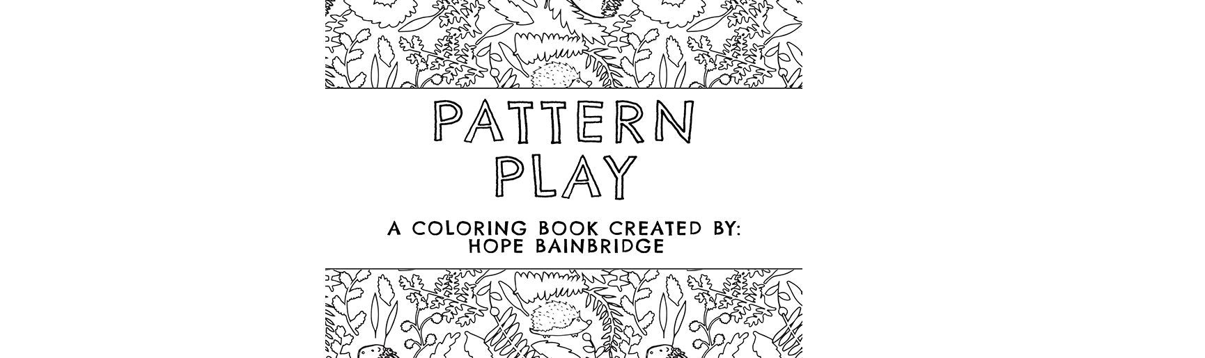 Pattern Play - A (free!) Coloring Book Created By Hope Bainbridge + Americanflat