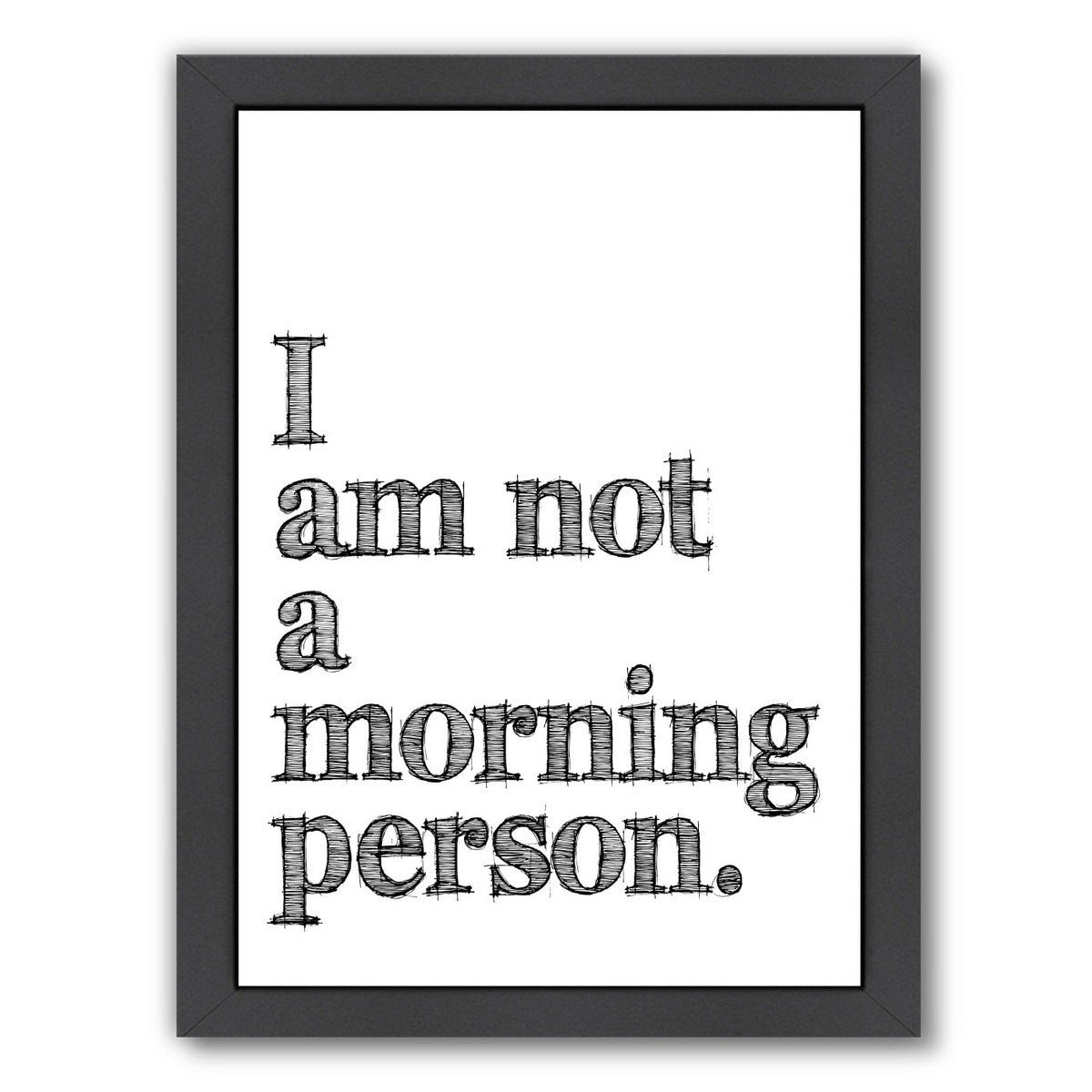 I Am Not Morning Person by Amy Brinkman Framed Print - Wall Art - Americanflat