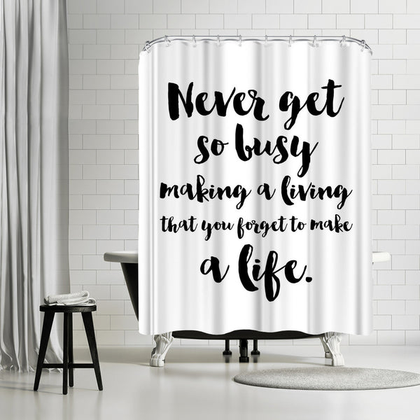Never Get Busy Make Life by Amy Brinkman Shower Curtain