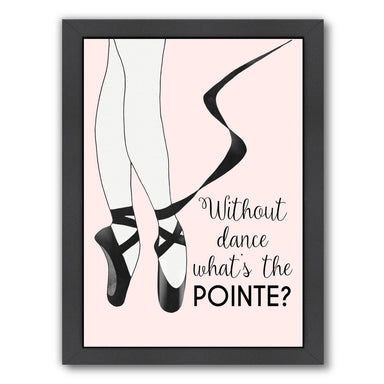 Without Dance What's the Pointe by Peach & Gold Framed Print - Americanflat