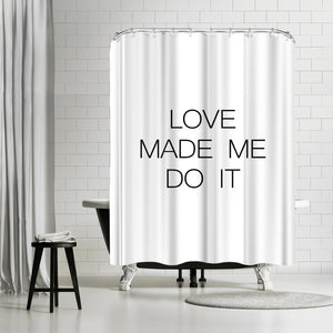 Love Made Me Do It by Explicit Design Shower Curtain