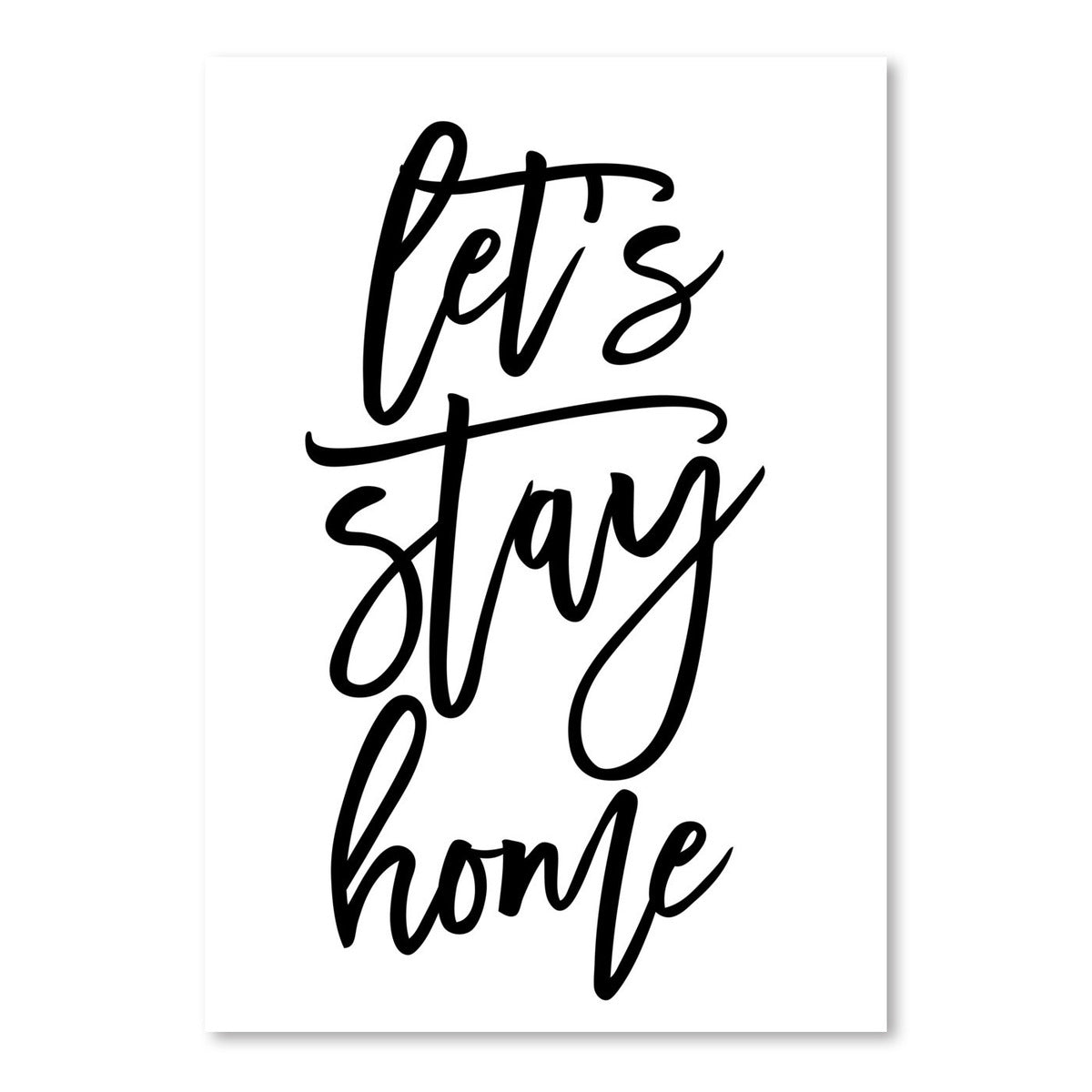 Lets Stay Home In Script by Blursbyai - Art Print - Americanflat