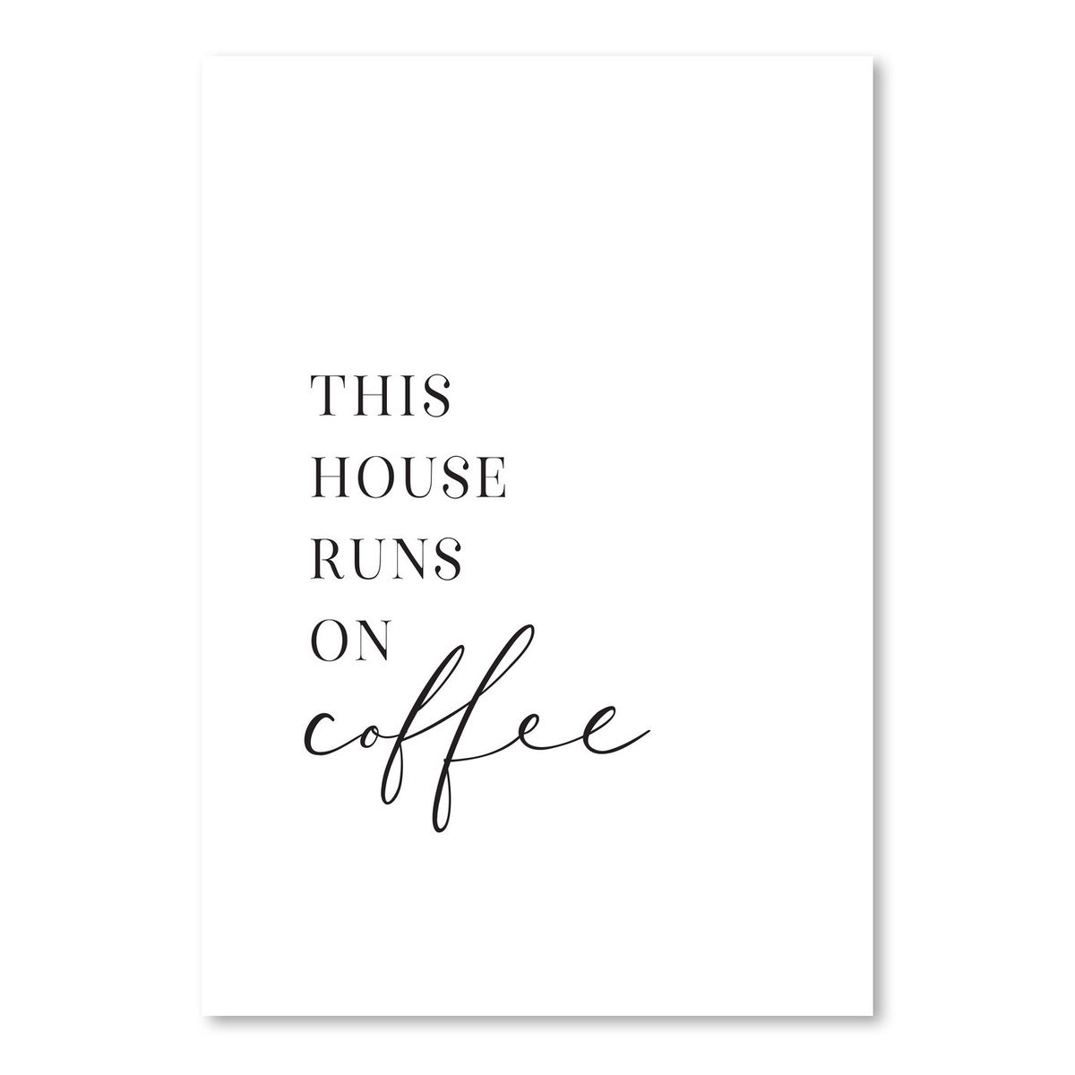 This House Runs On Coffee by Blursbyai - Art Print - Americanflat