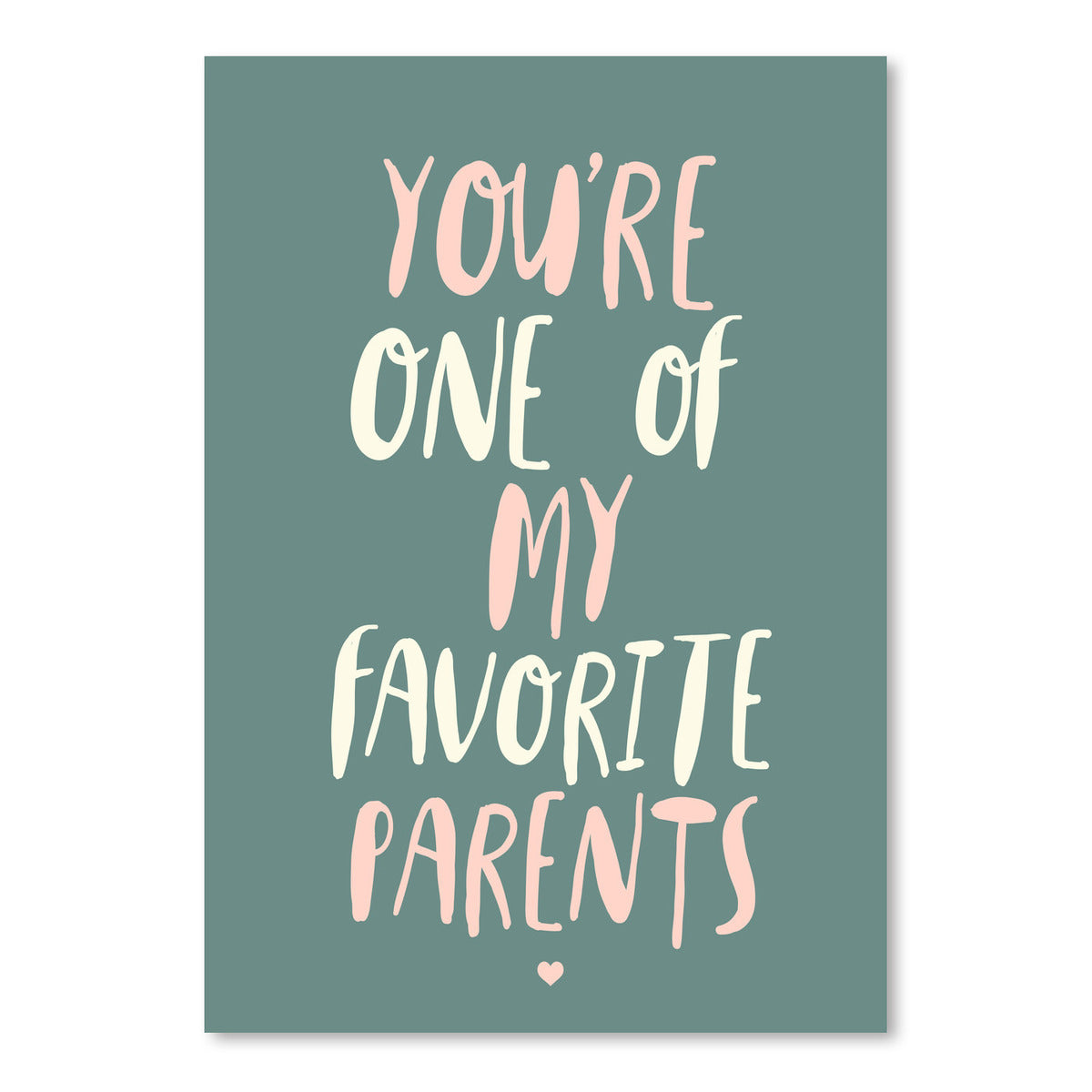 YouRe One Of My Favorite Parents by Motivated Type, Art Print, Motivated Type