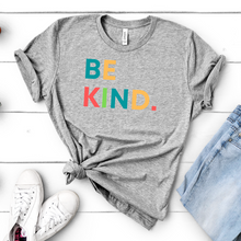 Load image into Gallery viewer, Be Kind.  T-shirt