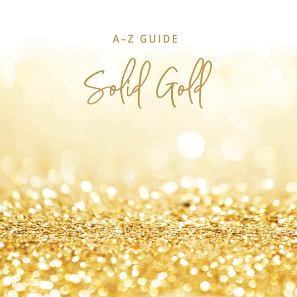 A-Z Guide: Solid Gold