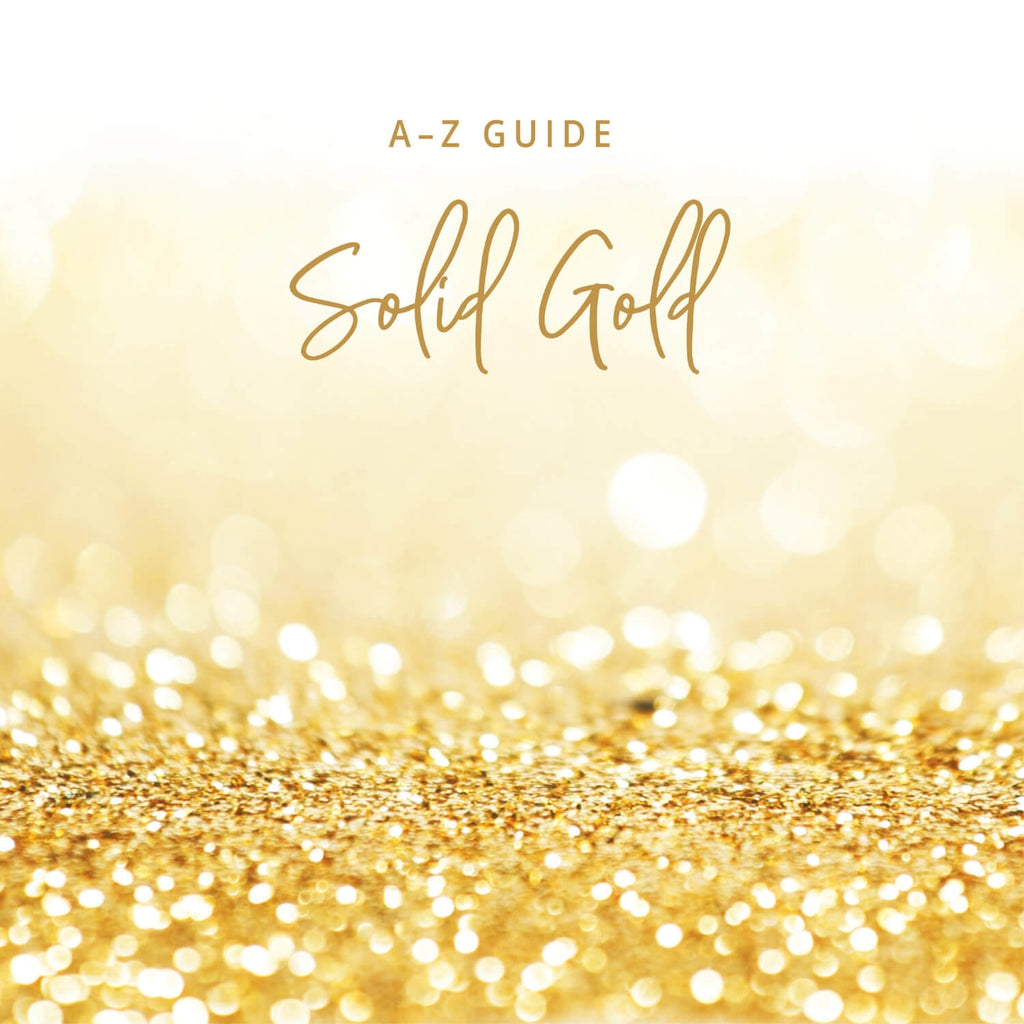 A - Z Guide: Solid Gold