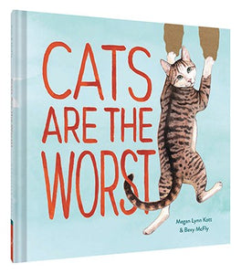Cats Are The Worst by Bexy McFly and Megan Lynn Kott