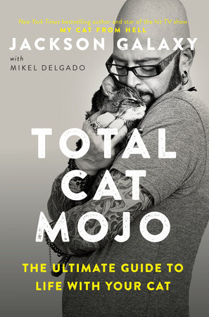 Total Cat Mojo, by Jackson Galaxy
