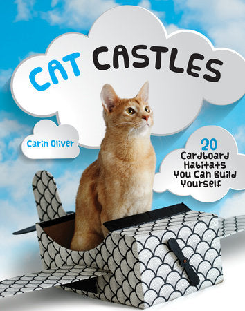 Cat Castles: 20 Cardboard Habitats You Can Build Yourself, by Carin Oliver