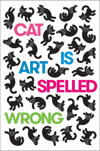 Cat Is Art Spelled Wrong, edited by Caroline Casey, Chris Fischbach & Sarah Schultz