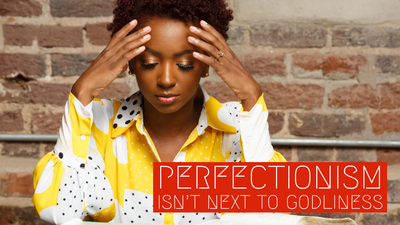 Perfectionism Isn't Next to Godliness Intro