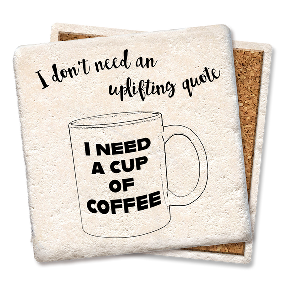 I Don't Need Uplifting Quote Coffee Coaster - Tipsy Coasters & Gifts