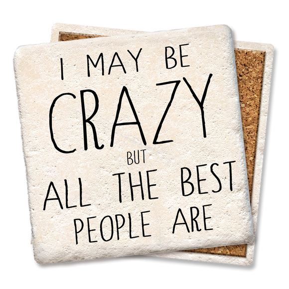 I May Be Crazy Coaster - Tipsy Coasters & Gifts