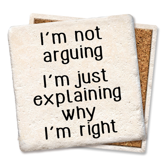 I'M NOT ARGUING COASTER - Tipsy Coasters & Gifts
