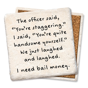 Officer Said You're Staggering - Tipsy Coasters & Gifts