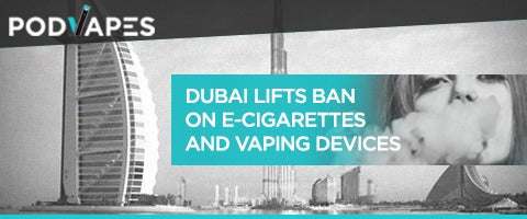 Dubai Lifts Ban on E-Cigarettes and Vaping Devices
