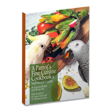 Load image into Gallery viewer, A Parrot Fine Cuisine Cookbook and Nutritional Guide Parrot Funhouse